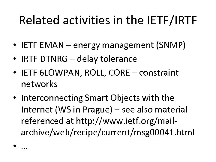 Related activities in the IETF/IRTF • IETF EMAN – energy management (SNMP) • IRTF