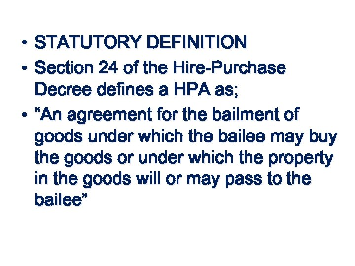 • STATUTORY DEFINITION • Section 24 of the Hire-Purchase Decree defines a HPA