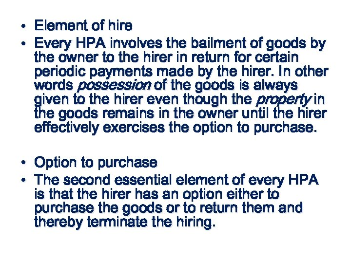 • Element of hire • Every HPA involves the bailment of goods by