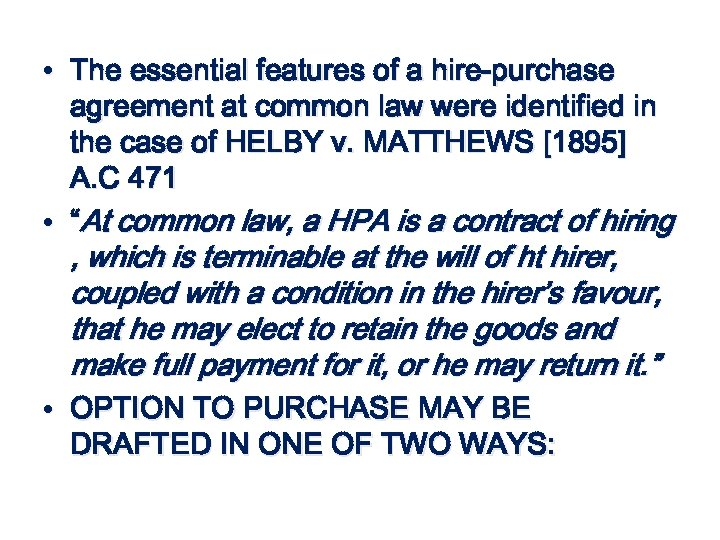 • The essential features of a hire-purchase agreement at common law were identified