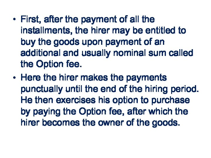 • First, after the payment of all the installments, the hirer may be