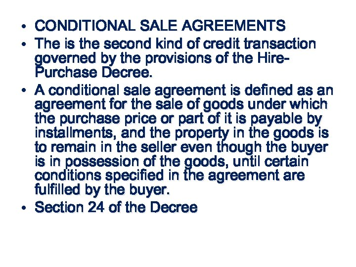 • CONDITIONAL SALE AGREEMENTS • The is the second kind of credit transaction