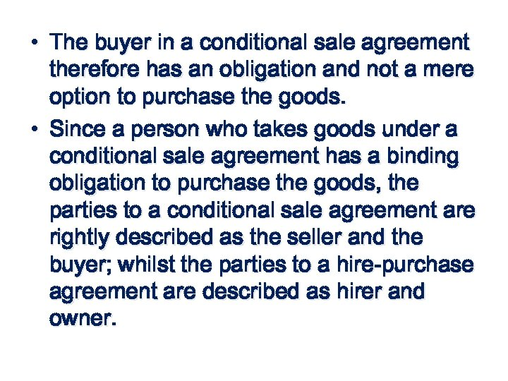 • The buyer in a conditional sale agreement therefore has an obligation and