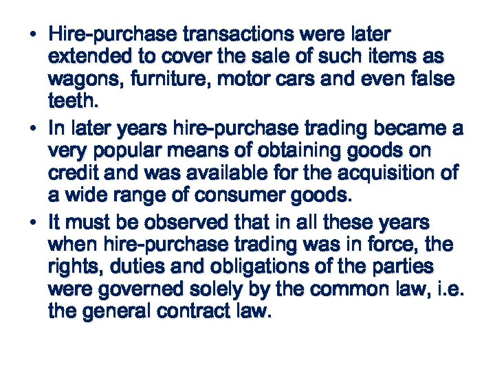 • Hire-purchase transactions were later extended to cover the sale of such items