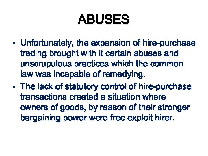 ABUSES • Unfortunately, the expansion of hire-purchase trading brought with it certain abuses and