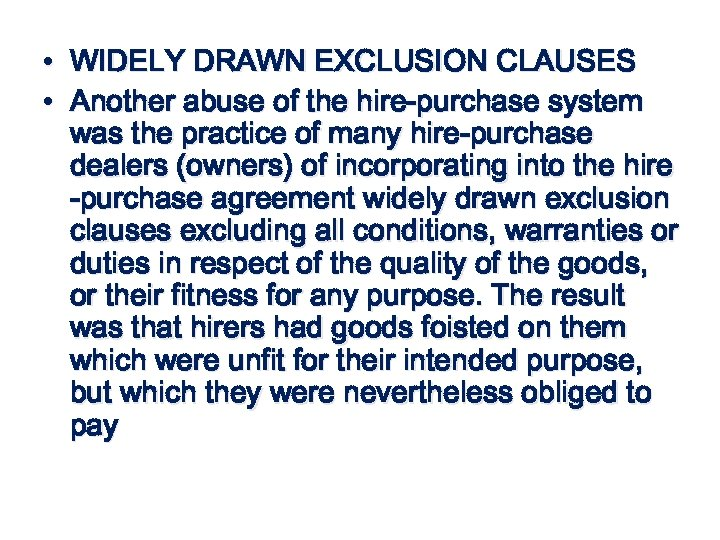 • • WIDELY DRAWN EXCLUSION CLAUSES Another abuse of the hire-purchase system was