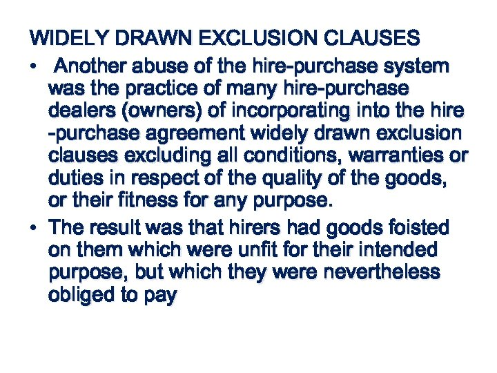 WIDELY DRAWN EXCLUSION CLAUSES • Another abuse of the hire-purchase system was the practice