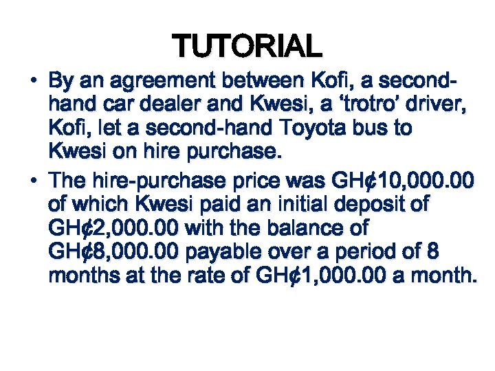 TUTORIAL • By an agreement between Kofi, a secondhand car dealer and Kwesi, a