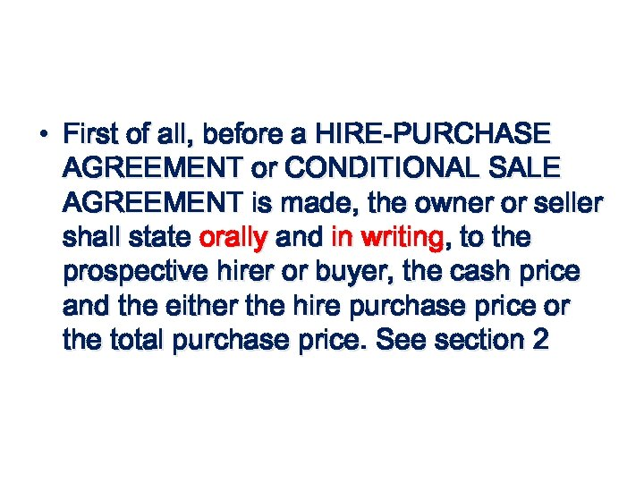 • First of all, before a HIRE-PURCHASE AGREEMENT or CONDITIONAL SALE AGREEMENT is