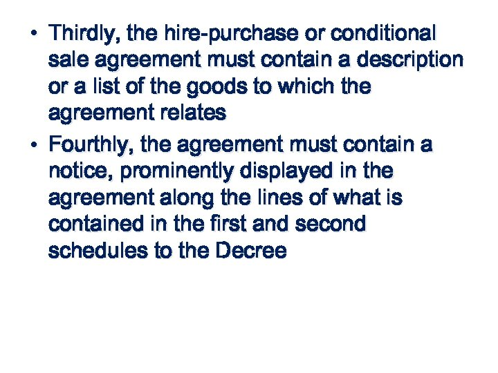 • Thirdly, the hire-purchase or conditional sale agreement must contain a description or