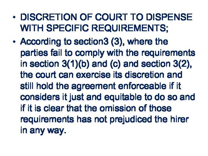 • DISCRETION OF COURT TO DISPENSE WITH SPECIFIC REQUIREMENTS; • According to section
