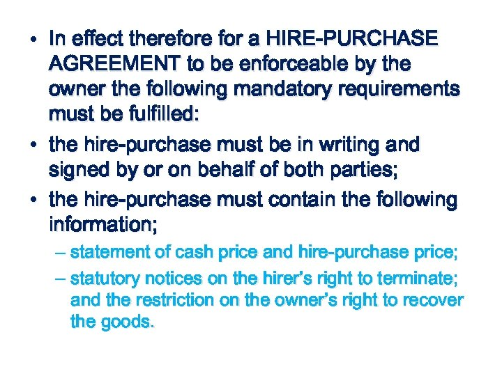 • In effect therefore for a HIRE-PURCHASE AGREEMENT to be enforceable by the