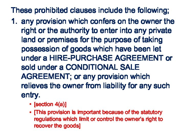 These prohibited clauses include the following; 1. any provision which confers on the owner