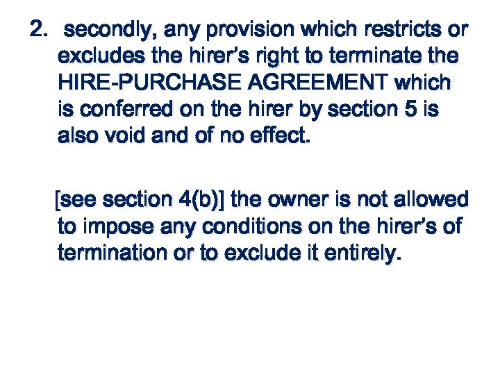 2. secondly, any provision which restricts or excludes the hirer's right to terminate the