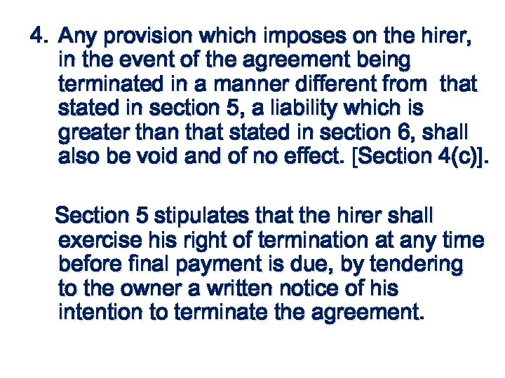 4. Any provision which imposes on the hirer, in the event of the agreement