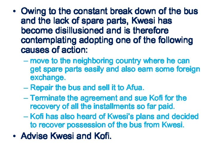 • Owing to the constant break down of the bus and the lack