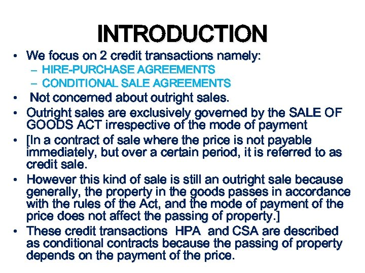 INTRODUCTION • We focus on 2 credit transactions namely: – HIRE-PURCHASE AGREEMENTS – CONDITIONAL