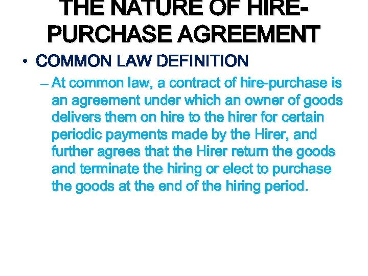 THE NATURE OF HIREPURCHASE AGREEMENT • COMMON LAW DEFINITION – At common law, a