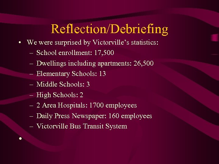 Reflection/Debriefing • We were surprised by Victorville's statistics: – School enrollment: 17, 500 –