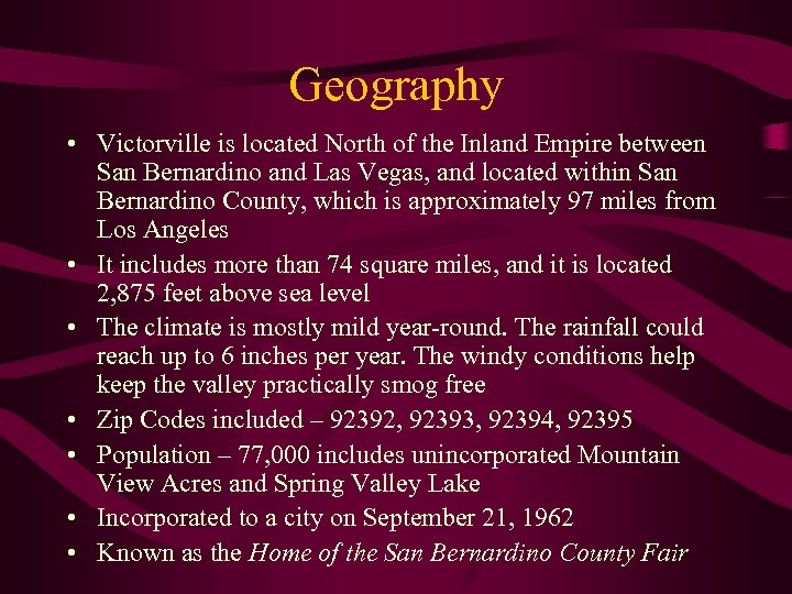 Geography • Victorville is located North of the Inland Empire between San Bernardino and