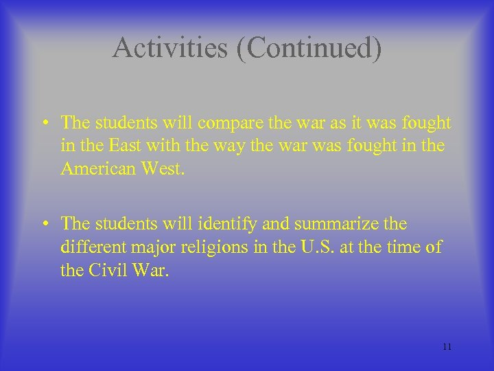 Activities (Continued) • The students will compare the war as it was fought in