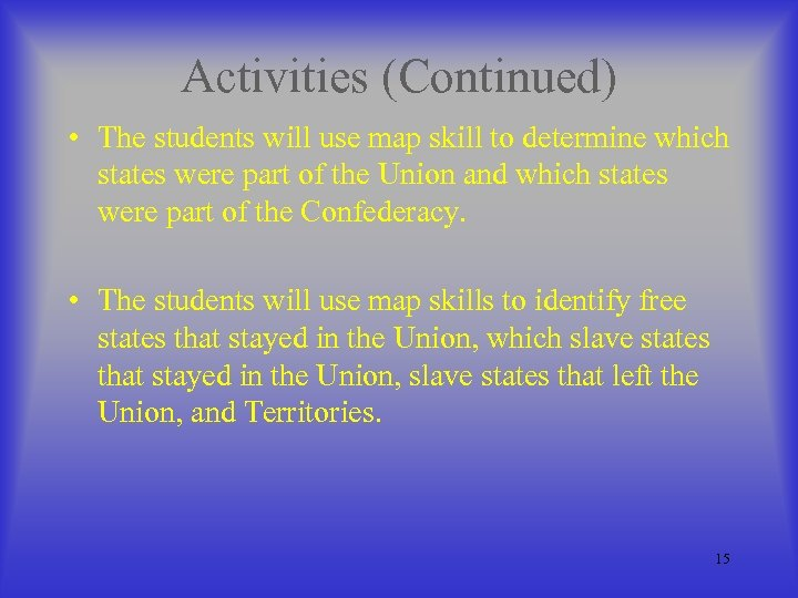 Activities (Continued) • The students will use map skill to determine which states were