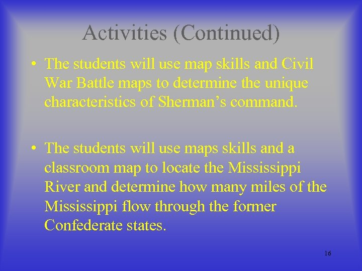 Activities (Continued) • The students will use map skills and Civil War Battle maps