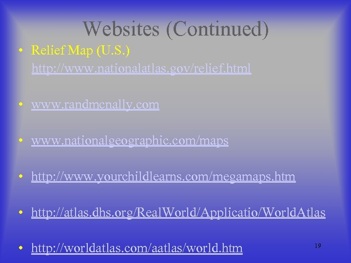 Websites (Continued) • Relief Map (U. S. ) http: //www. nationalatlas. gov/relief. html •