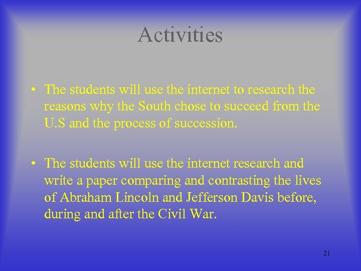 Activities • The students will use the internet to research the reasons why the