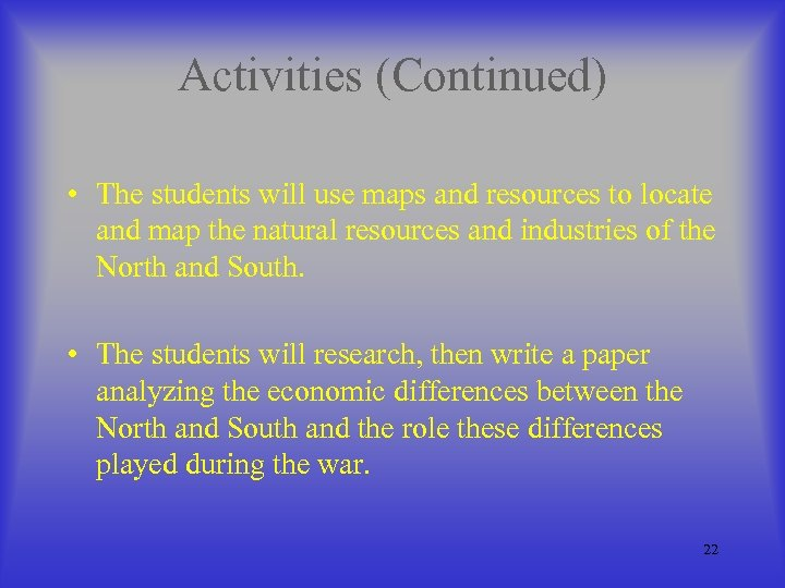 Activities (Continued) • The students will use maps and resources to locate and map