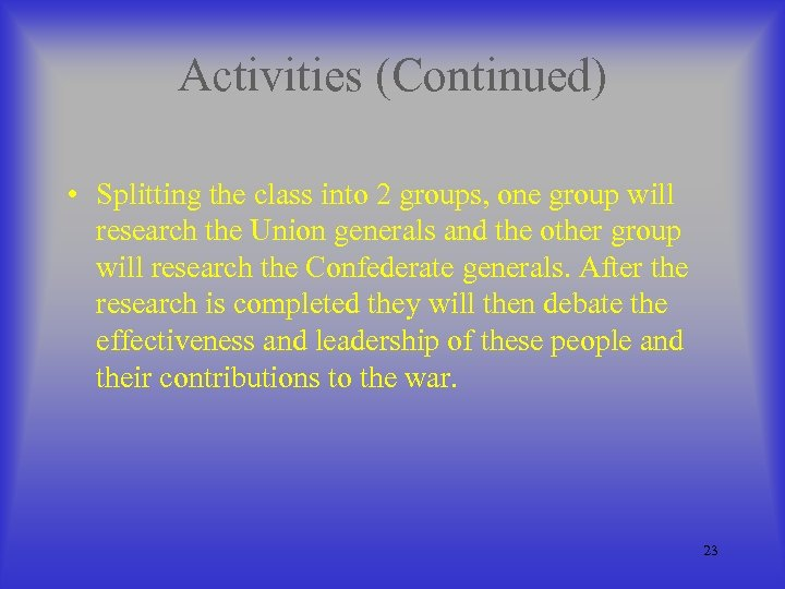 Activities (Continued) • Splitting the class into 2 groups, one group will research the