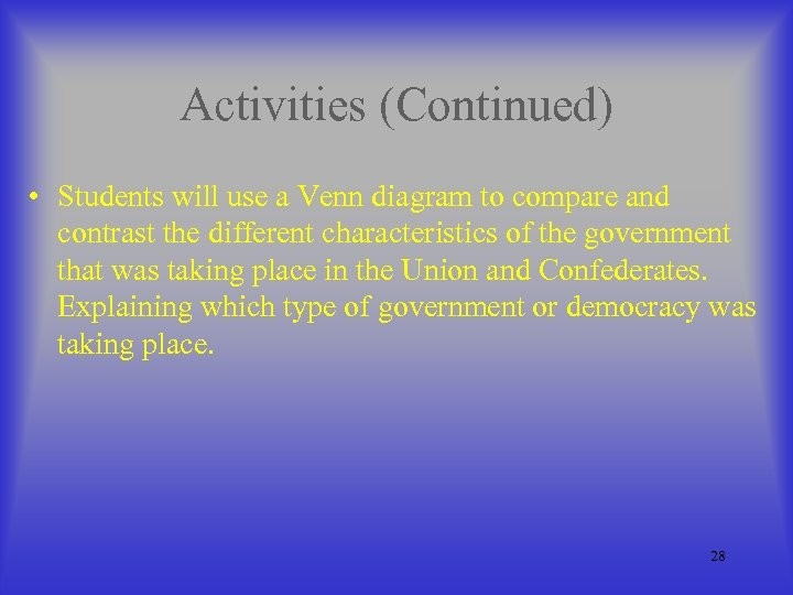 Activities (Continued) • Students will use a Venn diagram to compare and contrast the