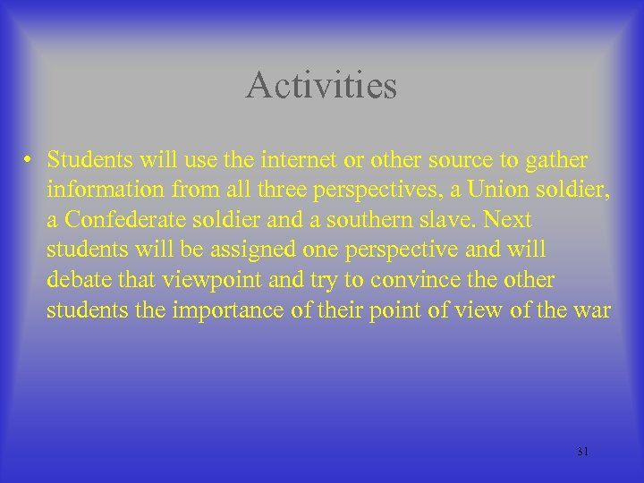 Activities • Students will use the internet or other source to gather information from