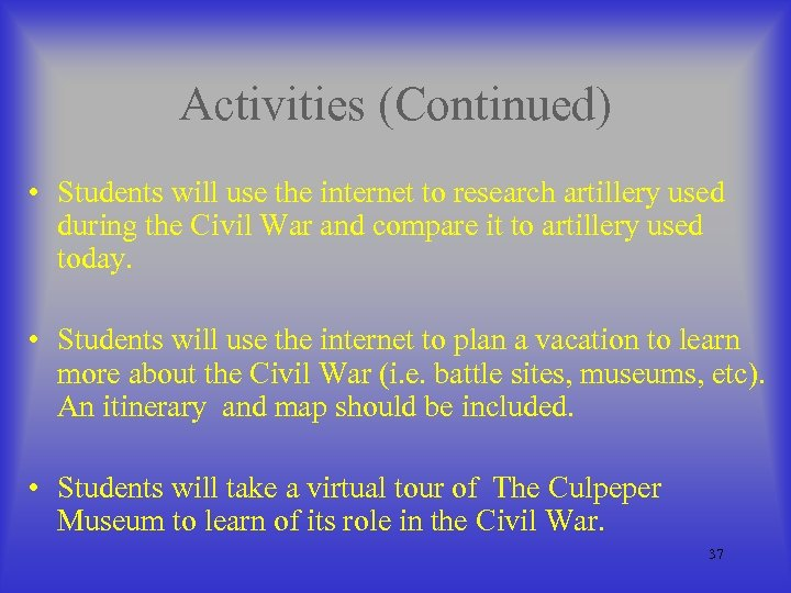 Activities (Continued) • Students will use the internet to research artillery used during the