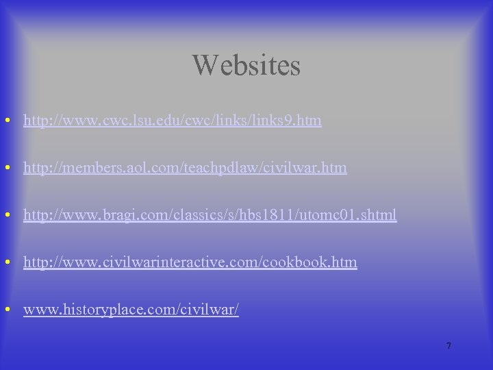 Websites • http: //www. cwc. lsu. edu/cwc/links 9. htm • http: //members. aol. com/teachpdlaw/civilwar.
