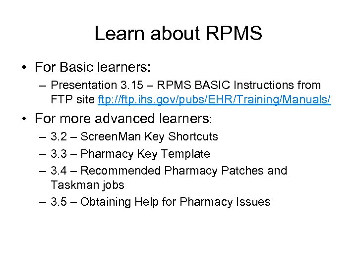 Learn about RPMS • For Basic learners: – Presentation 3. 15 – RPMS BASIC