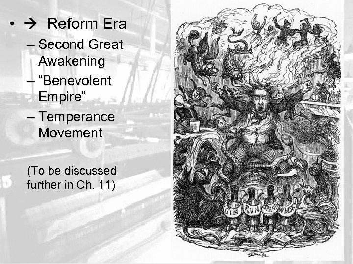 "• Reform Era – Second Great Awakening – ""Benevolent Empire"" – Temperance Movement"
