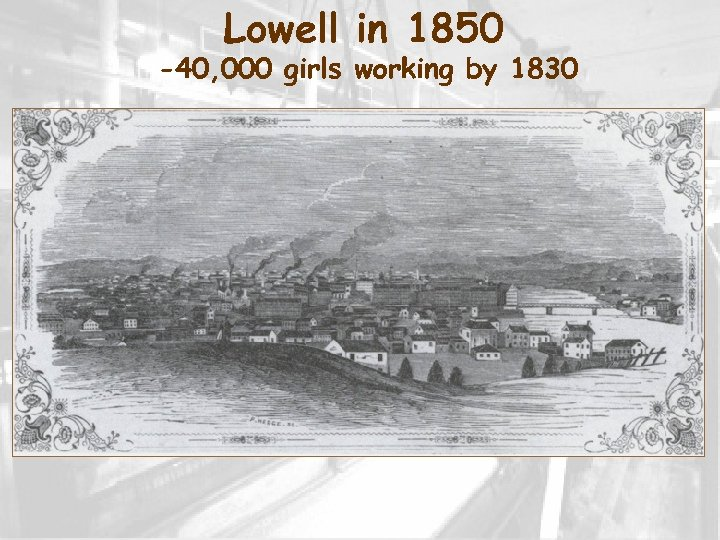 Lowell in 1850 -40, 000 girls working by 1830