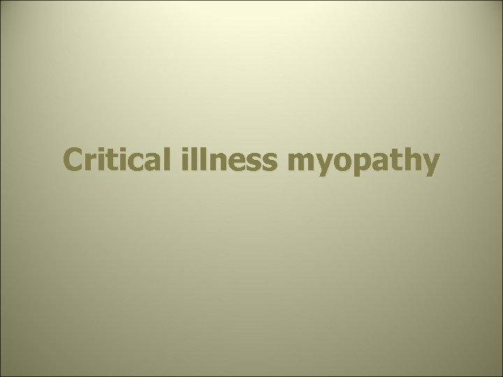 Critical illness myopathy
