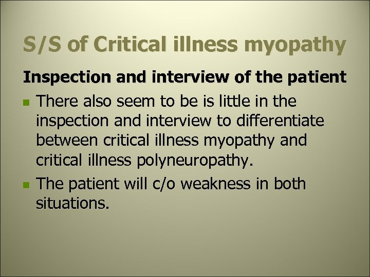 S/S of Critical illness myopathy Inspection and interview of the patient n There also