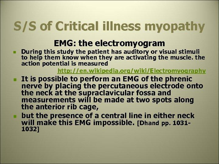 S/S of Critical illness myopathy EMG: the electromyogram n n n During this study