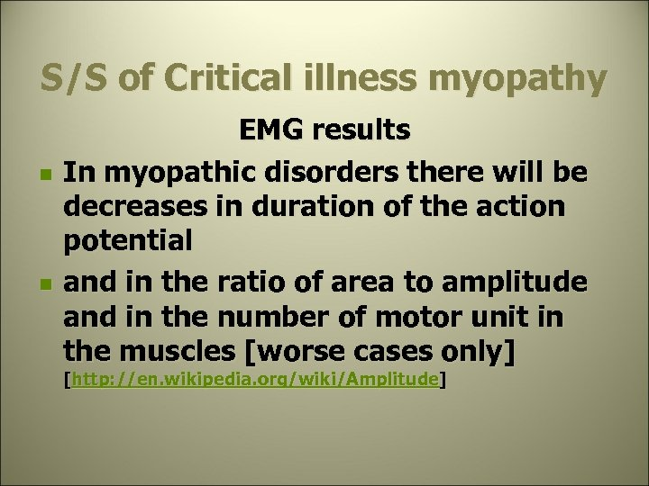 S/S of Critical illness myopathy n n EMG results In myopathic disorders there will