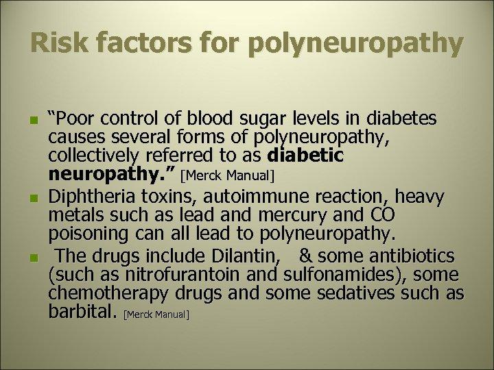 """Risk factors for polyneuropathy n n n """"Poor control of blood sugar levels in"""