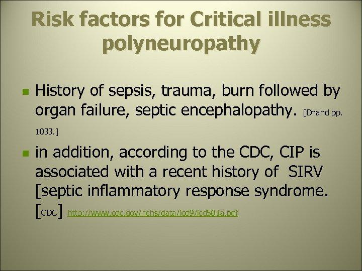 Risk factors for Critical illness polyneuropathy n n History of sepsis, trauma, burn followed