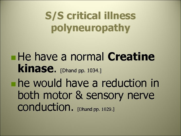 S/S critical illness polyneuropathy n He have a normal Creatine kinase. [Dhand pp. 1034.