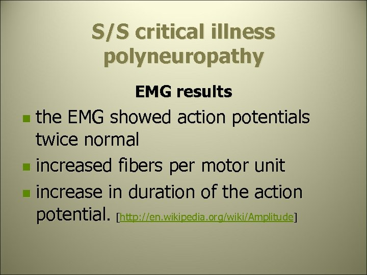 S/S critical illness polyneuropathy EMG results the EMG showed action potentials twice normal n