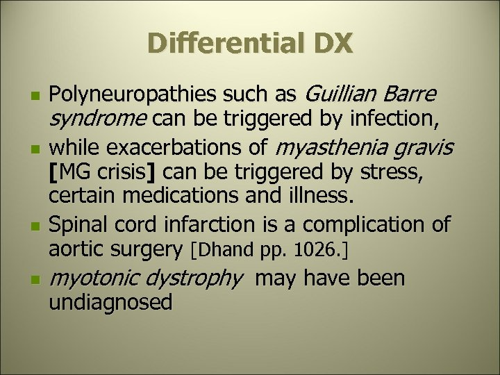 Differential DX n n Polyneuropathies such as Guillian Barre syndrome can be triggered by