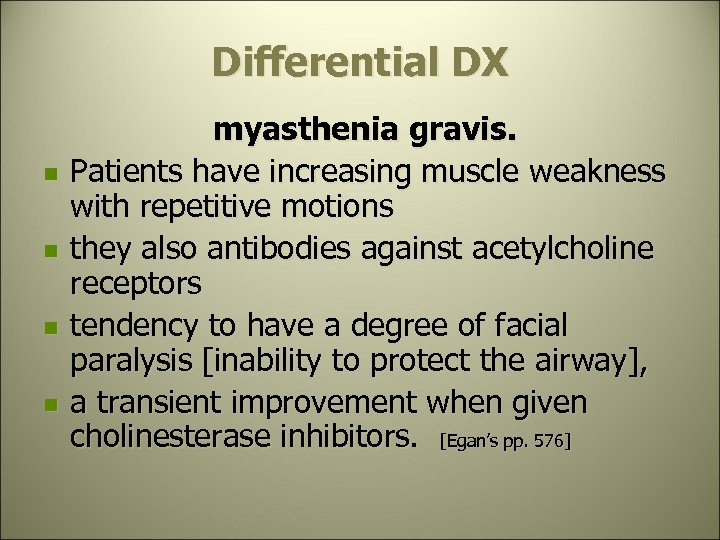 Differential DX n n myasthenia gravis. Patients have increasing muscle weakness with repetitive motions