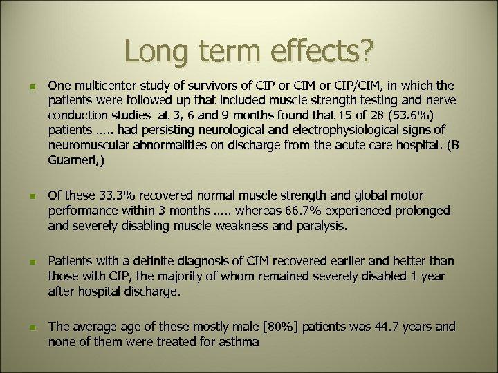 Long term effects? n n n One multicenter study of survivors of CIP or