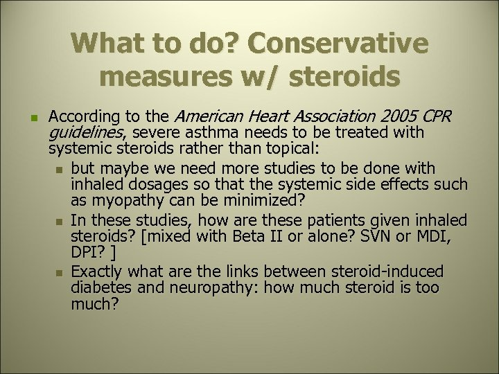 What to do? Conservative measures w/ steroids n According to the American Heart Association